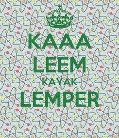 Poster: KAAA LEEM KAYAK LEMPER