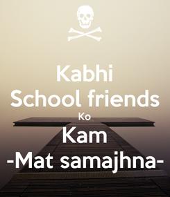 Poster: Kabhi School friends Ko Kam -Mat samajhna-