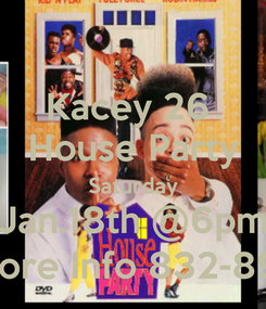 Poster: Kacey 26  House Party Saturday Jan.18th @6pm RSVP More Info 832-893-0144