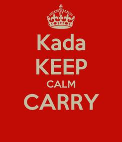 Poster: Kada KEEP CALM CARRY