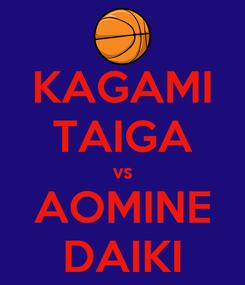 Poster: KAGAMI TAIGA vs AOMINE DAIKI
