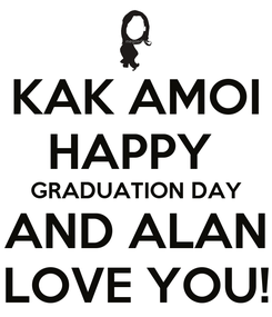 Poster: KAK AMOI HAPPY  GRADUATION DAY AND ALAN LOVE YOU!