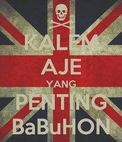 Poster: KALEM AJE YANG PENTING BaBuHON