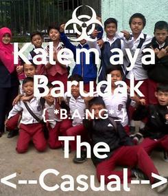 Poster: Kalem aya   Barudak  {_*B.A.N.G*_} The <--Casual-->