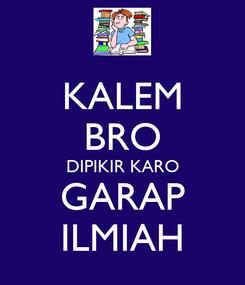 Poster: KALEM BRO DIPIKIR KARO GARAP ILMIAH