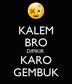 Poster: KALEM BRO DIPIKIR  KARO GEMBUK