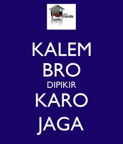 Poster: KALEM BRO DIPIKIR KARO JAGA