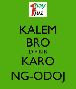 Poster: KALEM BRO DIPIKIR KARO NG-ODOJ
