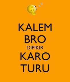 Poster: KALEM BRO DIPIKIR KARO TURU