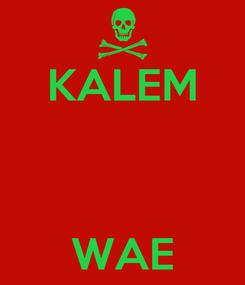 Poster: KALEM    WAE