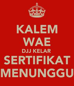 Poster: KALEM WAE DJJ KELAR  SERTIFIKAT MENUNGGU