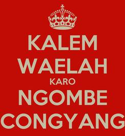 Poster: KALEM WAELAH KARO NGOMBE CONGYANG