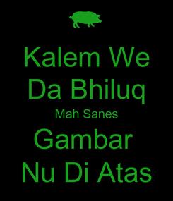 Poster: Kalem We Da Bhiluq Mah Sanes Gambar  Nu Di Atas