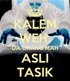Poster: KALEM WEH  DA URANG MAH ASLI TASIK