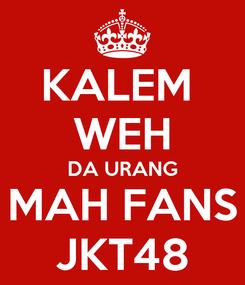 Poster: KALEM  WEH DA URANG MAH FANS JKT48