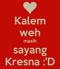 Poster: Kalem weh masih sayang Kresna :'D