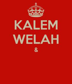 Poster: KALEM WELAH &