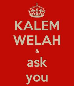 Poster: KALEM WELAH & ask you