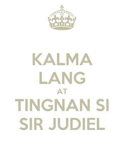 Poster: KALMA LANG AT TINGNAN SI SIR JUDIEL