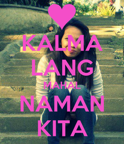 Poster: KALMA LANG MAHAL NAMAN KITA
