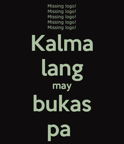 Poster: Kalma lang may bukas pa
