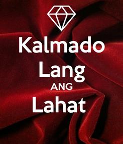 Poster: Kalmado Lang ANG Lahat