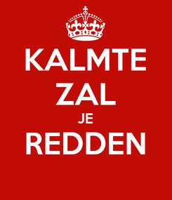 Poster: KALMTE ZAL JE REDDEN