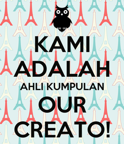 Poster: KAMI ADALAH AHLI KUMPULAN OUR CREATO!