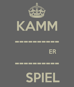 Poster: KAMM ----------                   ER ----------    SPIEL
