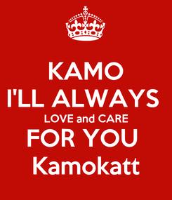Poster: KAMO I'LL ALWAYS  LOVE and CARE FOR YOU  Kamokatt