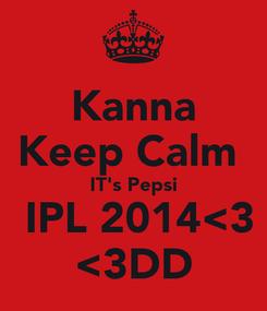 Poster: Kanna Keep Calm  IT's Pepsi  IPL 2014<3 <3DD