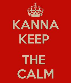 Poster: KANNA KEEP   THE  CALM