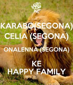 Poster: KARABO(SEGONA) CELIA (SEGONA) ONALENNA (SEGONA) KE HAPPY FAMILY