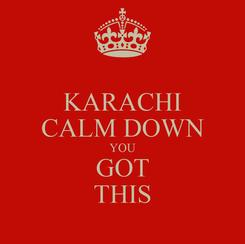 Poster: KARACHI CALM DOWN YOU GOT THIS