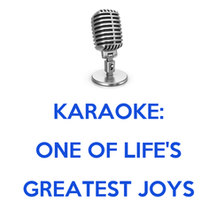 Poster:  KARAOKE: ONE OF LIFE'S GREATEST JOYS