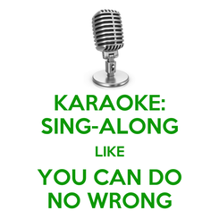 Poster: KARAOKE: SING-ALONG LIKE YOU CAN DO NO WRONG