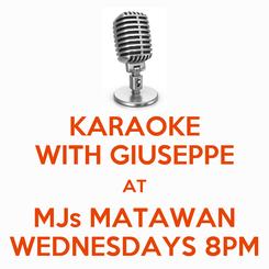 Poster: KARAOKE WITH GIUSEPPE AT MJs MATAWAN WEDNESDAYS 8PM
