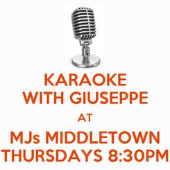 Poster: KARAOKE WITH GIUSEPPE AT MJs MIDDLETOWN THURSDAYS 8:30PM