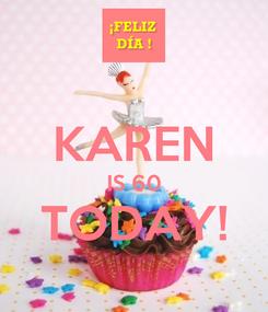 Poster:  KAREN IS 60 TODAY!