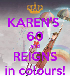 Poster: KAREN'S  60 and REIGNS in colours!