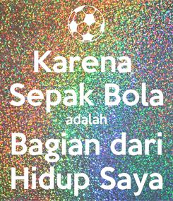 Poster: Karena  Sepak Bola adalah Bagian dari Hidup Saya