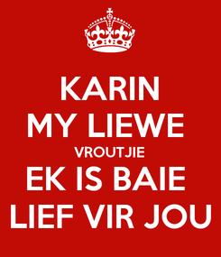 Poster: KARIN MY LIEWE  VROUTJIE EK IS BAIE  LIEF VIR JOU