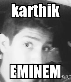 Poster: karthik EMINEM