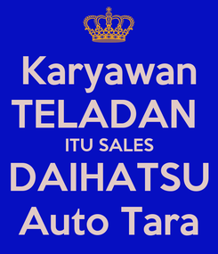Poster: Karyawan TELADAN  ITU SALES DAIHATSU Auto Tara