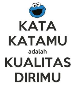 Poster: KATA KATAMU adalah KUALITAS DIRIMU