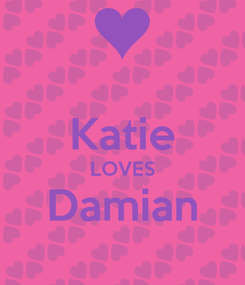 Poster:  Katie LOVES Damian