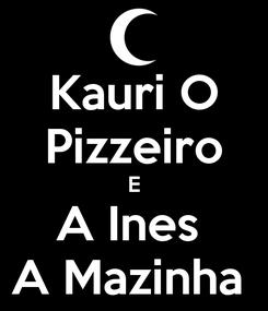 Poster: Kauri O Pizzeiro E A Ines  A Mazinha