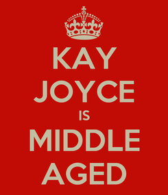 Poster: KAY JOYCE IS MIDDLE AGED