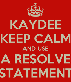 Poster: KAYDEE KEEP CALM AND USE A RESOLVE STATEMENT