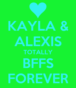 Poster: KAYLA & ALEXIS TOTALLY BFFS FOREVER